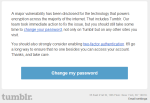 4/11/14 - Tumblr sent an email to users regarding the Heartbleed bug and urged users to change their passwords on the site.
