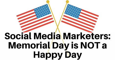 Social Media Marketers- Memorial Day is Not a Happy Day (1)